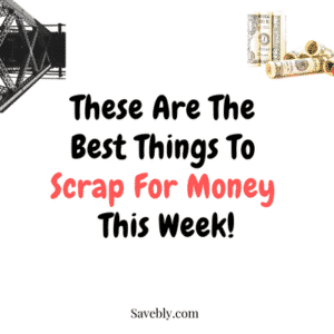 These are the best things to scrap for money this week!