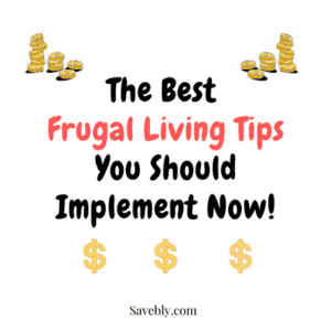 The Best Frugal Living Tips You Should Implement Now