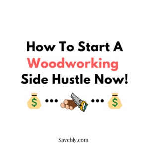 Learn How To Start A Woodworking Side Hustle Now